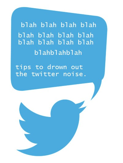 Tips to Drown Out the Twitter Noise