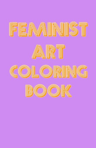 Holy Frida Kahlo, It's A Feminist Art Coloring Book