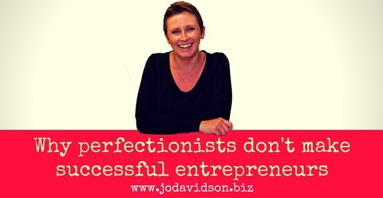 Why Perfectionists Don't Make Successful Entrepreneurs
