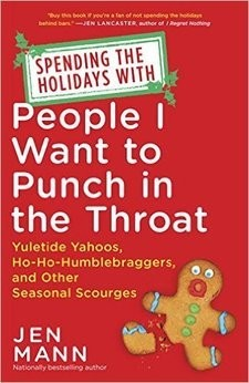 Book Review: Spending the Holidays with People I Want to Punch in the Throat: Yuletide Yahoos, Ho-Ho-Humblebraggers, and Other Seasonal Scourges By Jen Mann