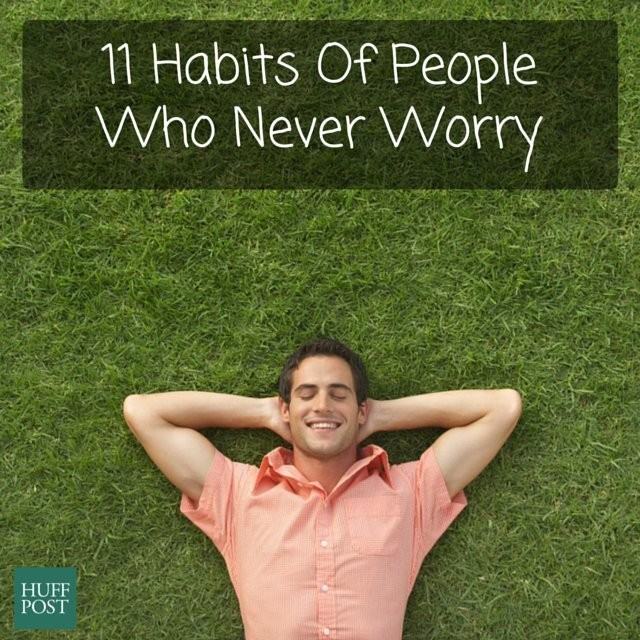 11 Habits Of People Who Never Worry