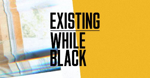 Existing While Black