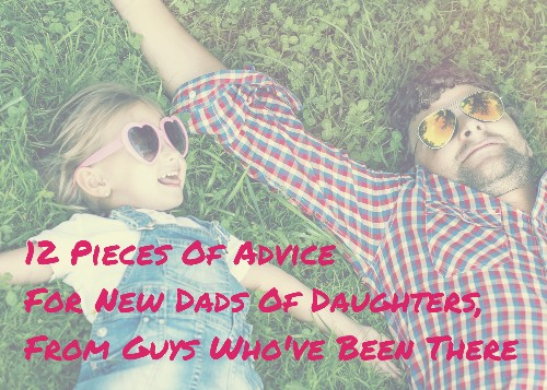 12 Pieces Of Advice For New Dads Of Daughters, From Guys Who've Been There