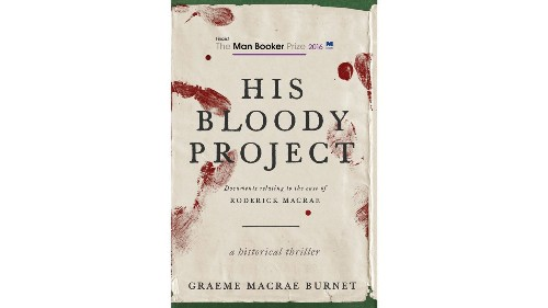 A thriller with a fine literary pedigree: 'His Bloody Project' by Graeme Macrae Burnet