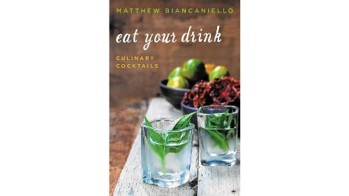 """Cookbook of the week: """"Eat Your Drink: Culinary Cocktails"""""""