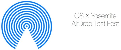 Apple Launches Yosemite 'AirDrop Test Fest' For AppleSeed Members