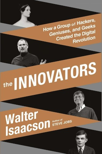 Walter Isaacson's 'The Innovators' Charts the History of Computing and the Internet