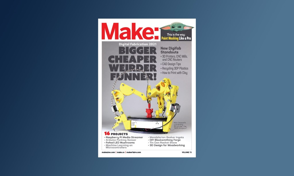 First Peek: Announcing Make: Vol. 75 — Digital Fabrication 2021 | Make: