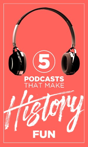5 podcasts that make history fun