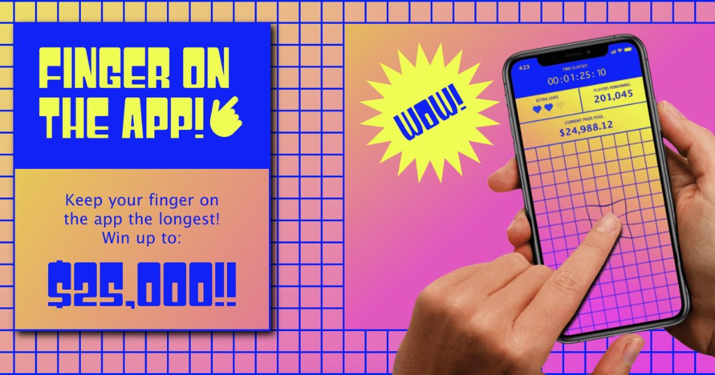 You can win up to $25,000 by keeping your finger on your phone