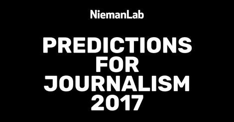 Nieman Lab's Predictions for Journalism 2017