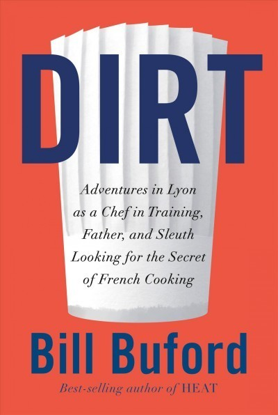 In 'Dirt,' Bill Buford Is Able To Offer An Authentic Adventure In French Cooking