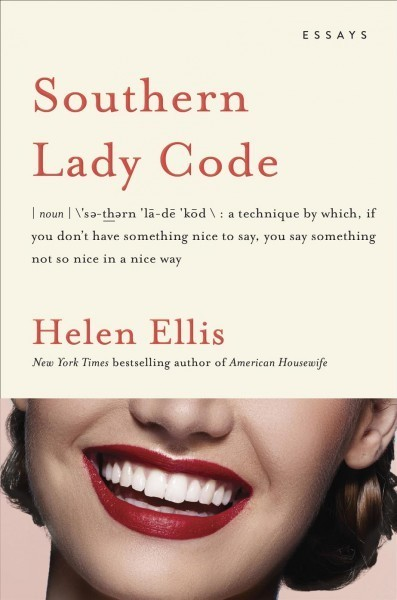 In 'Southern Lady Code,' Helen Ellis Brings Her Hilarity To Southern Manners
