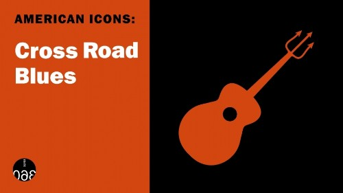 American Icons: 'Cross Road Blues'