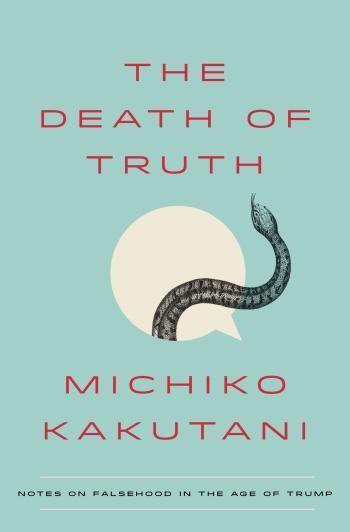 Trump is what happens when postmodernism goes too far, Michiko Kakutani argues