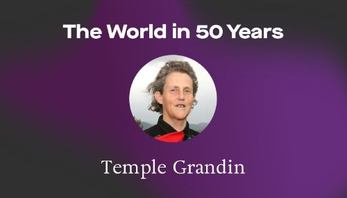 Temple Grandin predicts AI as the biggest change in 50 years