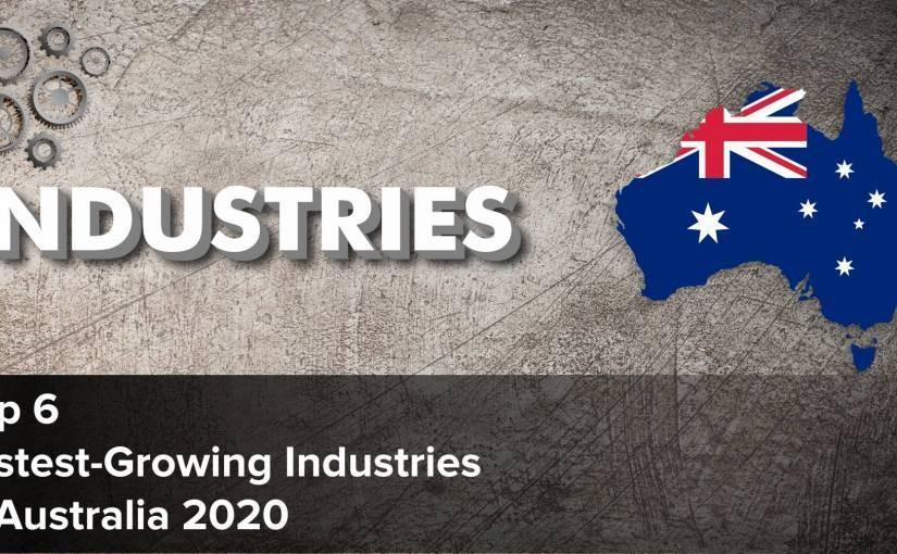 Top 6 Fastest-Growing Industries in Australia 2020