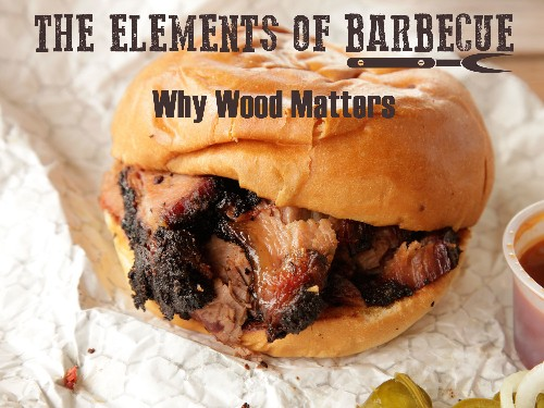 The Elements of Barbecue: Why Wood Matters