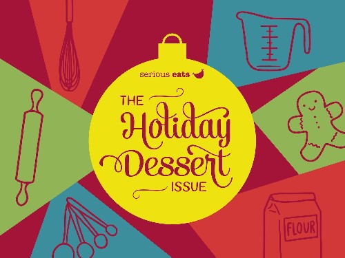 Meet the Serious Eats Magazine Holiday Dessert Issue!
