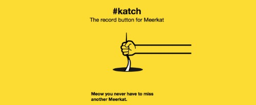 #Katch For Meerkat Auto-Uploads Streams To YouTube With A Hashtag