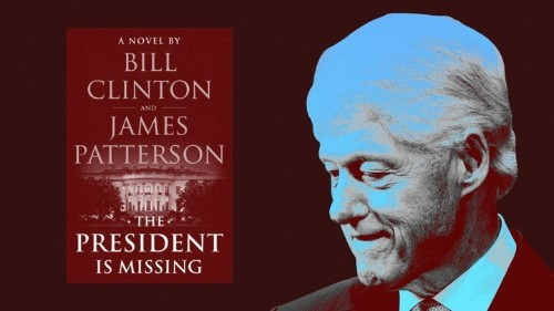 Bill Clinton's Novel Isn't a Thriller—It's a Fantasy