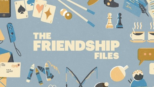 Introducing 'The Friendship Files'