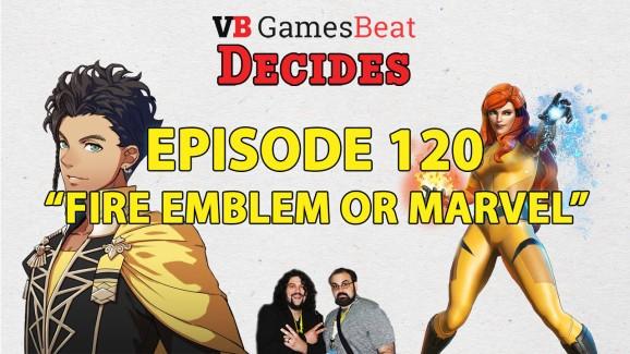 GamesBeat Decides 120: Fire Emblem or Marvel