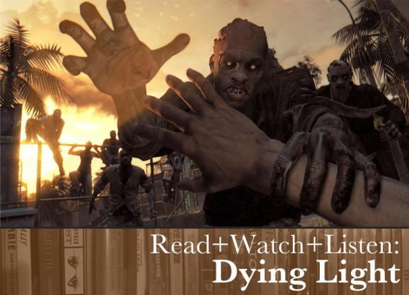 Read+Watch+Listen: Bonus material for Dying Light fans