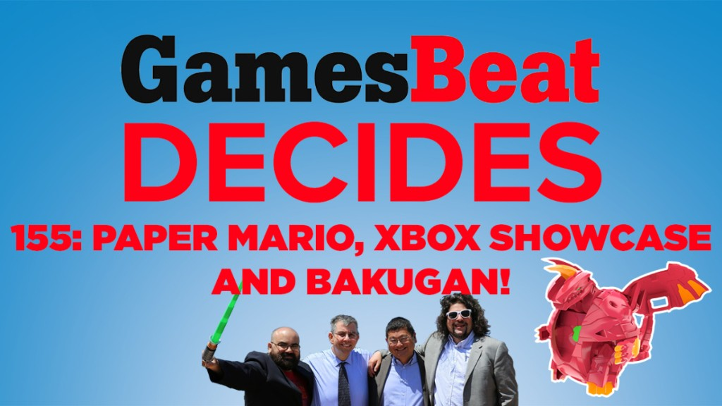 GamesBeat Decides 155: Paper Mario, Xbox Showcase, and Bakugan
