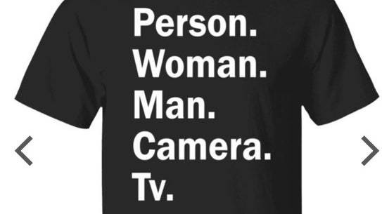 Coming Soon to a T-Shirt Near You: 'Person. Woman. Man. Camera. TV.'