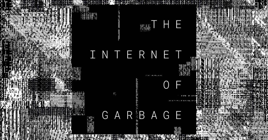 The Internet of Garbage by Sarah Jeong