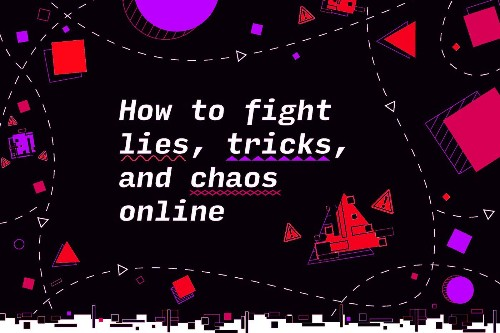 How to fight lies, tricks, and chaos online