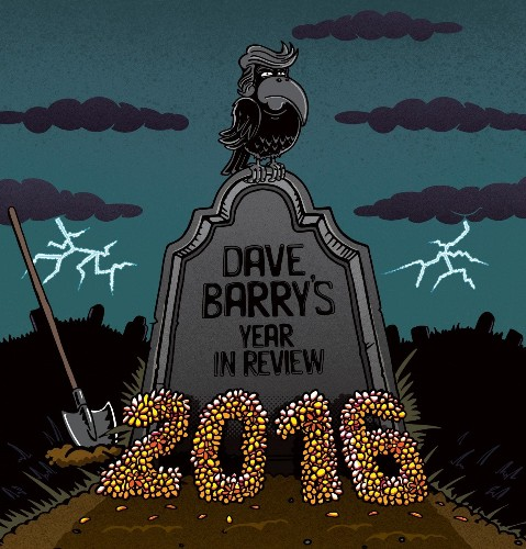 Dave Barry's Year in Review: Trump and the 'hideous monstrosity' that was 2016