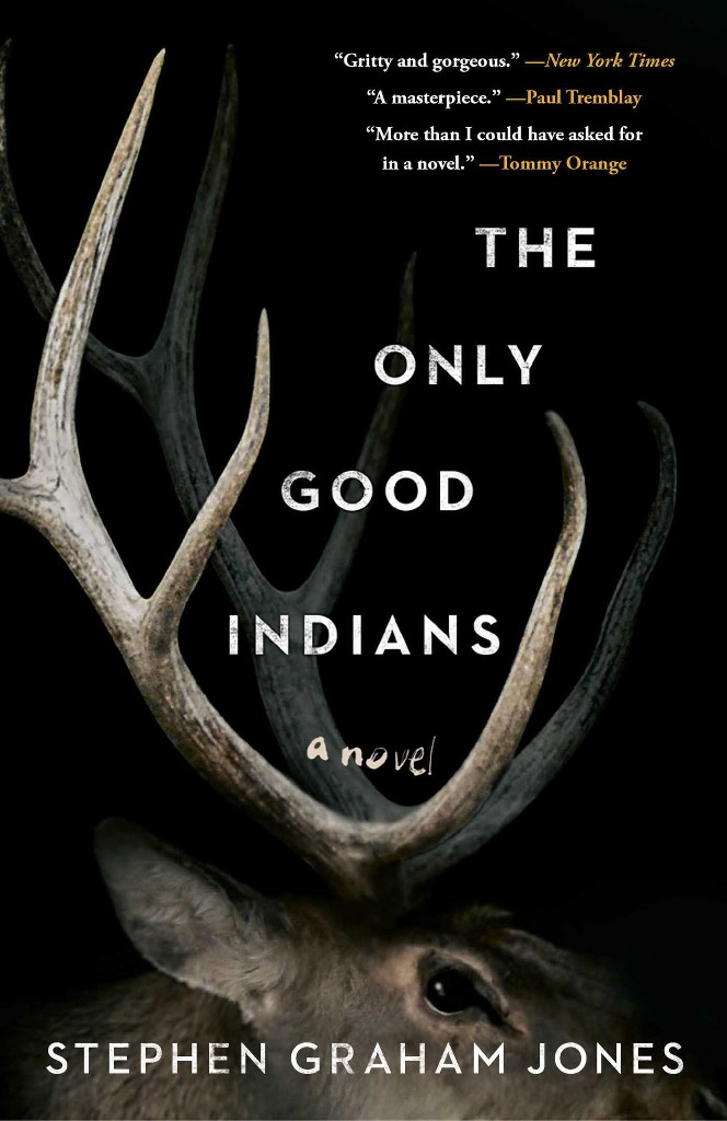 In Stephen Graham Jones's riveting 'The Only Good Indians,' old friends try to outrun a past mistake