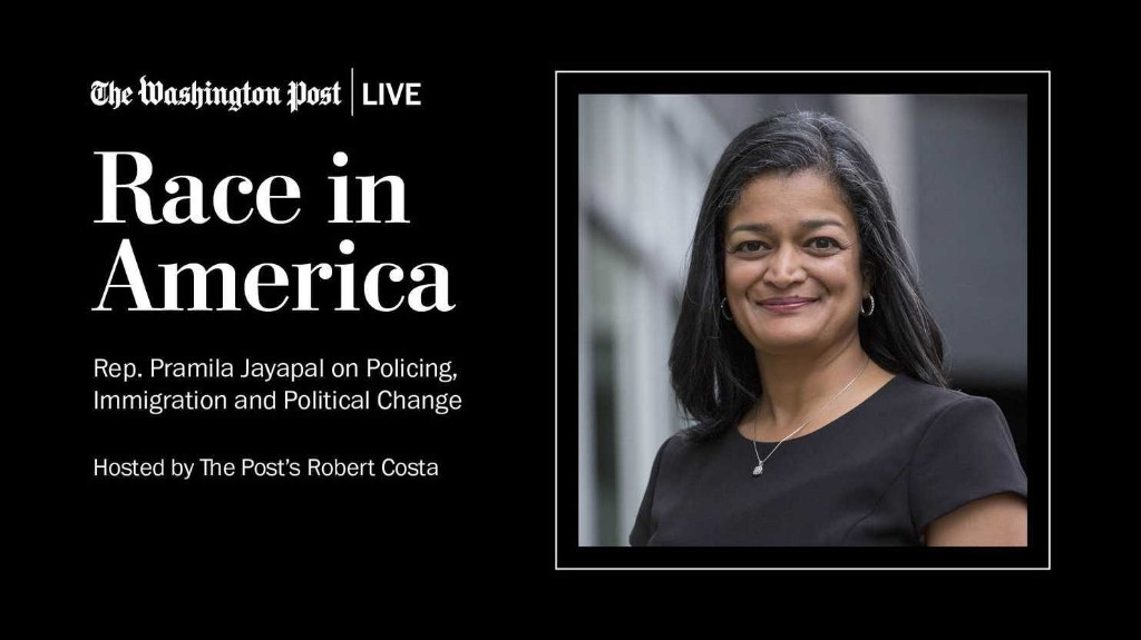 Race in America: Rep. Pramila Jayapal on Policing, Immigration and Political Change - The Washington Post