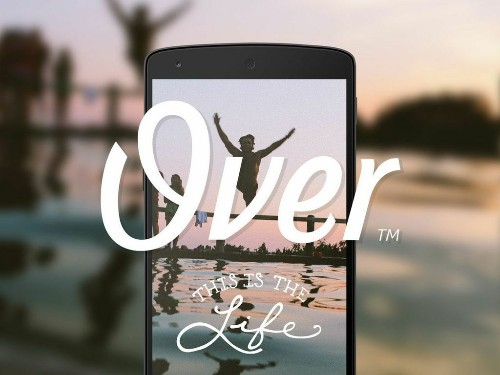 After Turning Down A Million In Funding, Over Brings Its Photo-Editing App To Android
